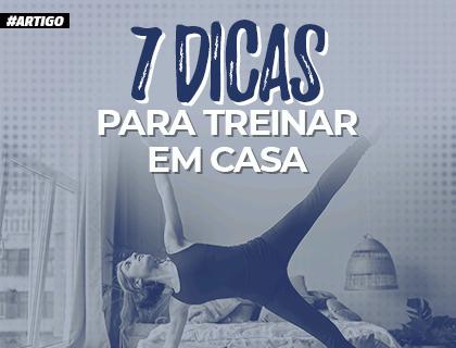 7 DICAS PARA TREINAR EM CASA